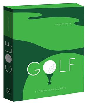 Le Grand livre Hachette du golf : une somme de connaissances indispensable aux amateurs