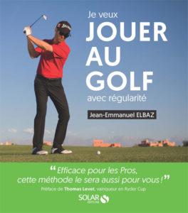 Je veux jouer au golf avec régularité par Jean-Emmanuel ELBAZ
